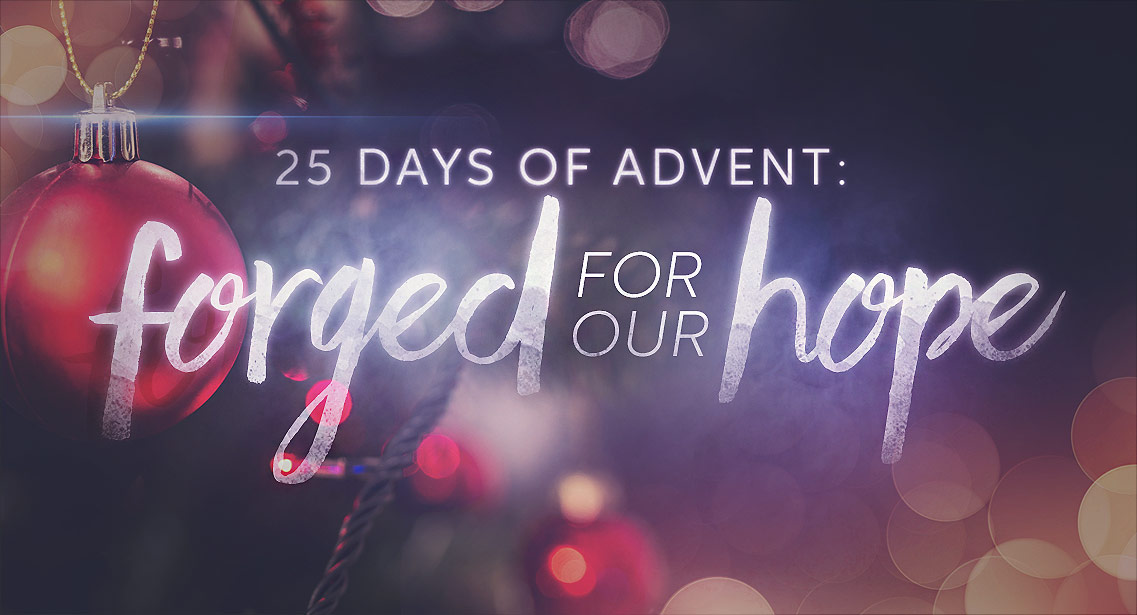 25 Days of Advent: Forged for our Hope